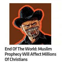 Meme End Of The World - end of the world muslim prophecy will affectmillions of christians
