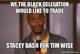 Stacey Meme - we the black delegation would like to trade stacey dash for tim wise