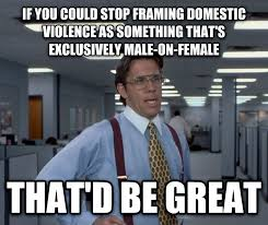 Domestic Violence Meme - livememe com office space lumbergh