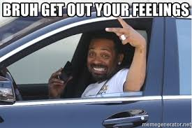 Mike Epps Memes - bruh get out your feelings mike epps car meme generator