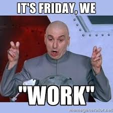 Today Is Friday Meme - happy friday don t work too hard today friday memes humor