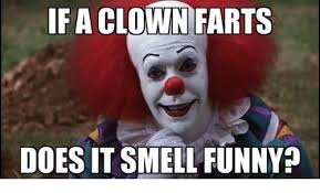 Fart Meme - if a clown farts does it smell funny doe meme on me me