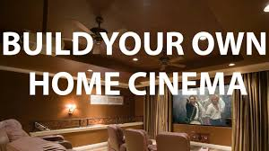 how to build your home how to build your own home cinema youtube