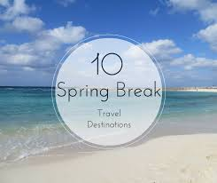 destination travel images 10 spring break travel destinations gone with the family