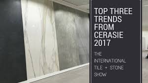 tile trends 2017 top three trends from cerasie 2017 the international tile stone show