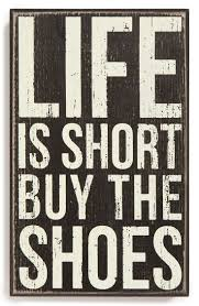 Buy All The Shoes Meme - life is short buy the shoes stela 9 blog