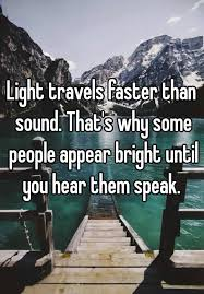 what travels faster light or sound images Light travels faster than sound that 39 s why some people appear jpg