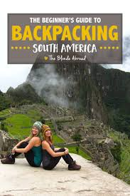 best 25 backpacking south america ideas on pinterest south