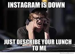 Meme Down - instagram is down weknowmemes