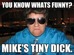 Tiny Dick Memes - you know whats funny mike s tiny dick unhappy harry quickmeme