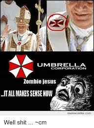 Zombie Jesus Meme - um bre lla corporaation zombie jesus it all makes sense now
