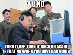 Virus Memes - y u no turn it off turn it back on again if that no work you have