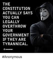 Anonymous Meme - the constitution actually says you can legally overthrow your