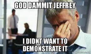 Jeffrey Meme - god dammit jeffrey i didnt want to demonstrate it male first
