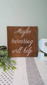 Wood Signs Home Decor Maybe Swearing Will Help Wood Sign Farmhouse Home Decor Fun