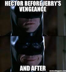 Memes De Batman Y Robin - hector before jerry s vengeance and after meme batman smiles