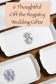 thoughtful wedding gifts 6 amazing the registry wedding gifts