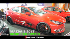 mazda 3 mazda 3 modified specs 2017 youtube