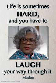 Tyler Perry Memes - medea memes life is sometimes hard and you have to laugh your
