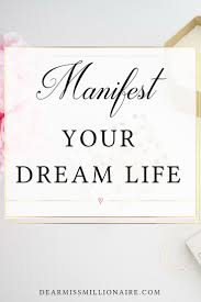 how to manifest your dream life dream life mindset and