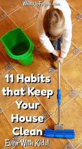 how to keep your house clean 11 habits that help keep your house clean even with kids