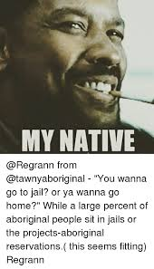 Native Memes - my native from you wanna go to jail or ya wanna go home while a