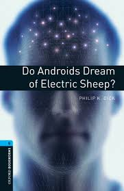 do androids of electric sheep do androids of electric sheep oxford graded readers