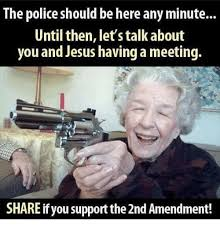 2nd Amendment Meme - the police should be here any minute until then let s talk about