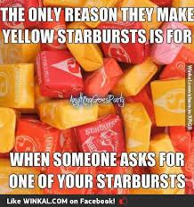 Starburst Meme - don t let anyone ever treat you like the yellow starburst imgur