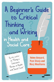 a beginner u0027s guide to critical thinking and writing in health and