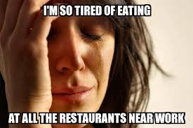I M So Tired Meme - first world problems i m so tired of eating at all the restaurants