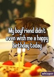 boyfriend didn t even wish me a happy birthday today