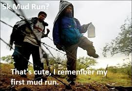Mud Run Meme - my mexican dads response to when i told him about the k mud run i