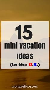mini vacation ideas 15 best mini vacations in the u s cheap