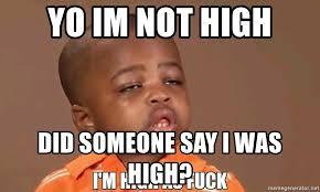 High Kid Meme - yo im not high did someone say i was high high as fuck black
