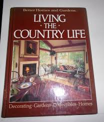 better homes and gardens living the country life better homes