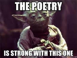 Poetry Meme - the poetry is strong with this one yoda meme generator