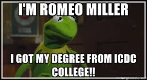 Icdc College Meme - i m romeo miller i got my degree from icdc college kermit the