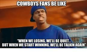 Cowboys Memes - cowboys fans be like when we losing well be quiet but when we