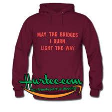 may the bridges i burn light the way vetements the bridges i burn light the way hoodie