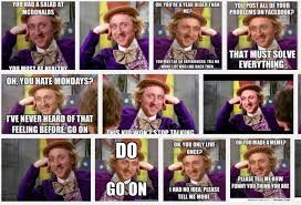 Willy Wonka Tell Me More Meme - its the remix to ignition