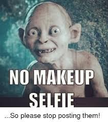 Selfie Meme Funny - 25 best memes about makeup selfie makeup selfie memes
