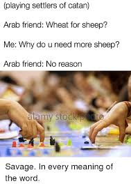 Settlers Of Catan Meme - playing settlers of catan arab friend wheat for sheep me why do u