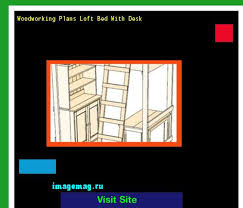 woodworking plans loft bed desk 164230 the best image search