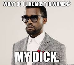 My Dick Meme - your favorite kanye pics memes genius