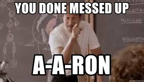 You Ve Done Messed Up - you done messed up a a ron mr garvey meme generator