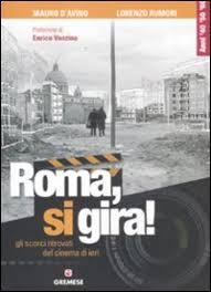 Roma, si gira! Gli scorci ritrovati del cinema di ieri. by Mauro D\u0026#39;Avino - Lorenzo Rumori pubblicato da Gremese Editore - NZO