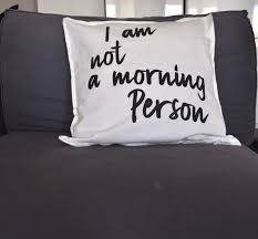 i am not a morning person pillow case quote pillow