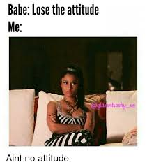 Babe Memes - 20 attitude memes to show you re not a difficult person