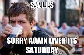 It S Saturday Meme - s a l i s sorry again liver its saturday lazy college senior